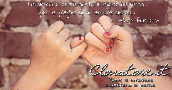 L'amicizia è certamente il miglior balsamo per le piaghe di un amore deluso.  - Jane Austen