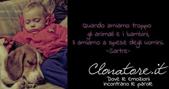 Quando amiamo troppo gli animali e i bambini, li amiamo a spese degli uomini.  - Jean-Paul Sartre