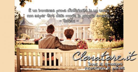 È un'immensa prova d'inferiorità in un uomo non saper fare della moglie la propria amante.  - Honoré de Balzac