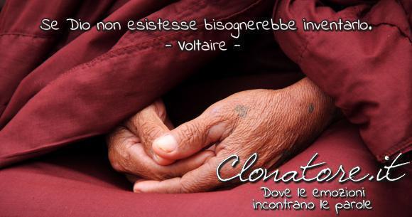 Se Dio non esistesse bisognerebbe inventarlo  - Voltaire