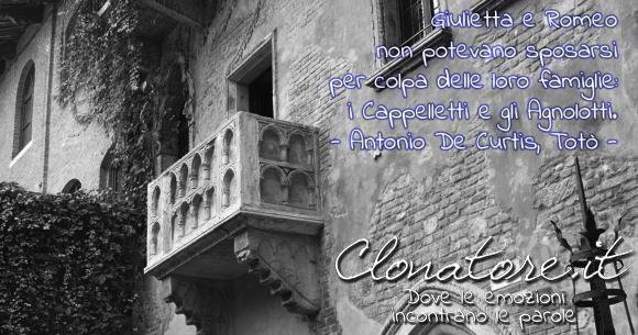 Giulietta e Romeo non potevano sposarsi per colpa delle loro famiglie: i Cappelletti e gli Agnolotti.  - Antonio De Curtis (Totò)