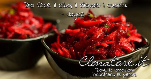 Dio fece il cibo, il diavolo i cuochi.  - James Joyce