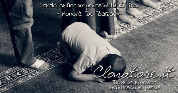 Credo nell'incomprensibilità di dio.  - Honoré de Balzac