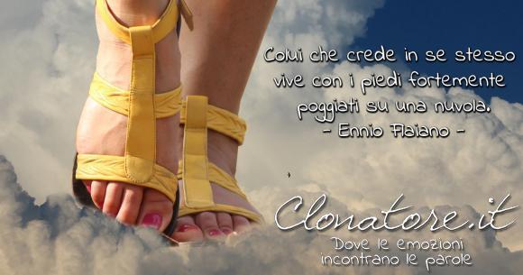 Colui che crede in se stesso vive con i piedi fortemente poggiati su una nuvola.  - Ennio Flaiano