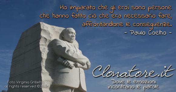 Ho imparato che gli eroi sono persone che hanno fatto ciò che era necessario fare, affrontandone le conseguenze.  - Paulo Coelho