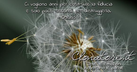 Ci vogliono anni per costruire la fiducia e solo pochi secondi per distruggerla.  - Paulo Coelho